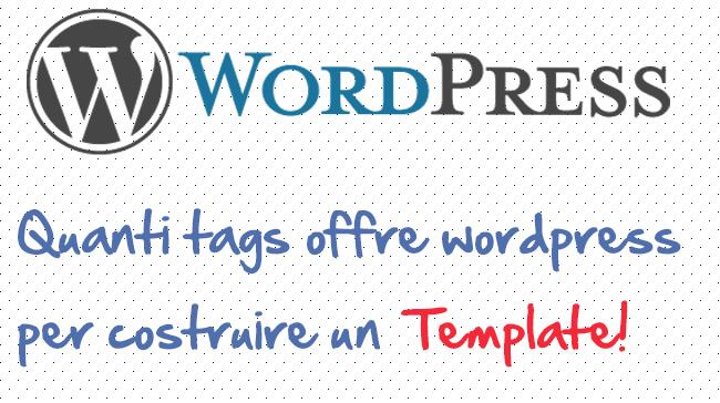 Creare un tema wordpress? Ecco tutti i tags